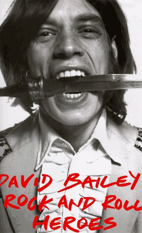 David Bailey's Rock and Roll Heroes: Bailey, David & Neil Spencer