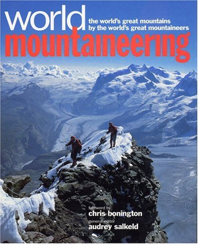World Mountaineering : The World's Great Mountains by the World's Great Mountaineers: ...