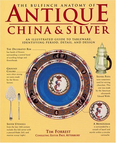 The Bulfinch Anatomy of Antique China and Silver: An Illustrated Guide to Tableware, Identifying ...