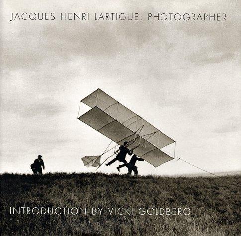 Jacques Henri Lartigue, Photographer: Vicki Goldberg; Photographer-Jacques