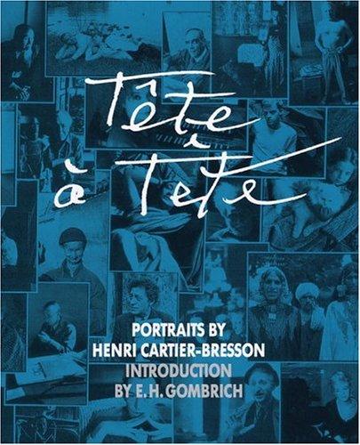 Tete a Tete: Portraits by Henri Cartier-Bresson: Cartier-Bresson, Henri;Gombrich, E. H.