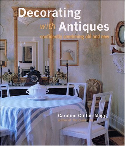 9780821225653: Decorating With Antiques: Confidently Combining Old and New