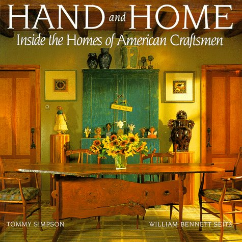 Hand and Home: The Homes of American Craftsmen: Simpson, Tommy;Hammel, Lisa
