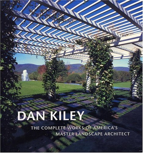 9780821225899: Dan Kiley: The Complete Works of America's Master Landscape Architect