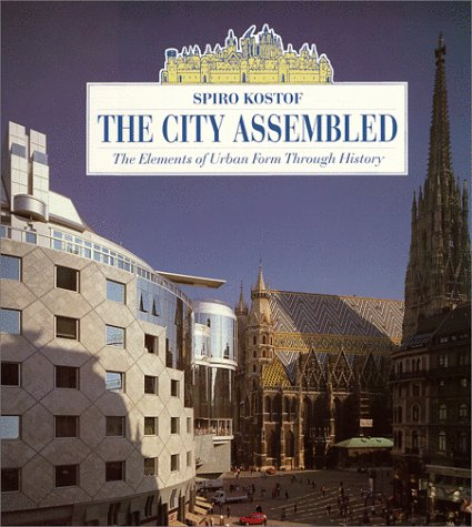 The City Assembled: The Elements of Urban Form Through History: Kostof, Spiro