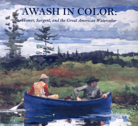 Awash in Color: Homer, Sargent, and the Great American Watercolor: Reed, Sue Welsh and Troyen, ...