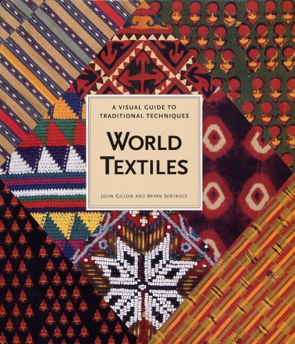 World Textiles: A Visual Guide to Traditional Techniques: Gillow, John;Sentence, Brian