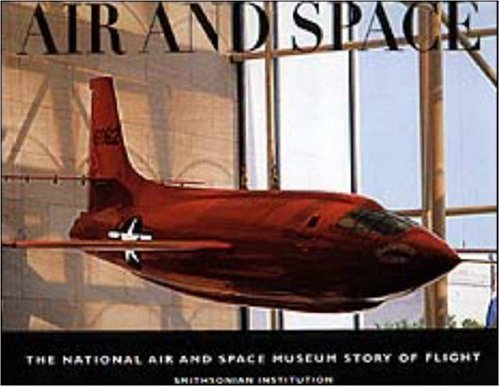 9780821226704: Air and Space: The National Air and Space Museum Story of Flight