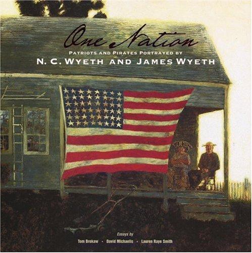One Nation: Patriots and Pirates Portrayed by N.C. Wyeth and James Wyeth: Wyeth, N. C.;Brokaw, Tom;...