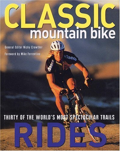 9780821227039: Classic Mountain Bike Rides: Thirty of the World's Most Spectacular Trails