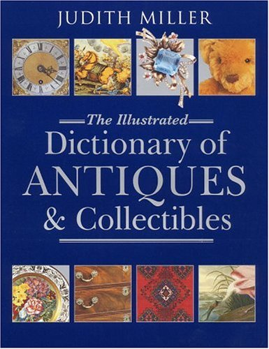 9780821227466: MILLER JUDITH, ILL. DICT. OF ANTIQUES AND COLLECTIBLES (Hb)