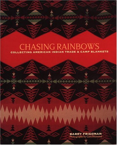 9780821227589: Chasing Rainbows: Collecting American Indian Trade & Camp Blankets