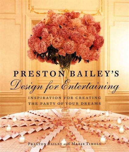 9780821227657: Preston Bailey's Design for Entertaining: Inspiration for Creating the Party of Your Dreams