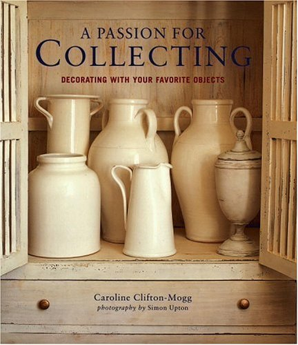 9780821227787: A Passion for Collecting: Decorating With Your Favorite Objects
