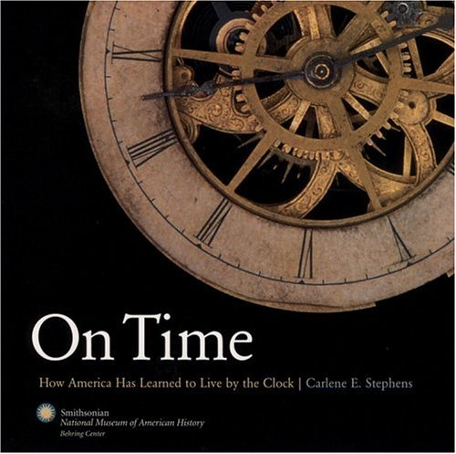 On Time: How America Has Learned to Live Life by the Clock: Stephens, Carlene E., Smithsonian ...