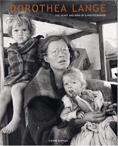 Dorothea Lange: The Heart and Mind of a Photographer: Dorothea Lange, Pierre Borhan