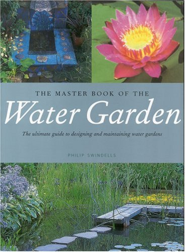 9780821227961: The Master Book of the Water Garden: The Ultimate Guide to the Design and Maintenance of the Water Garden