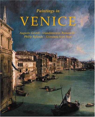 Paintings in Venice (0821228137) by Philip Rylands; Augusto Gentili; Giovanna Nepi Sciré; Giandomenico Romanelli