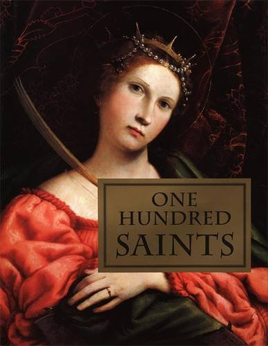 "One Hundred Saints: Their Lives and Likenesses Drawn from Butler's ""Lives of the Saints"" and Great Works of Western Art (0821228161) by Bulfinch Press"