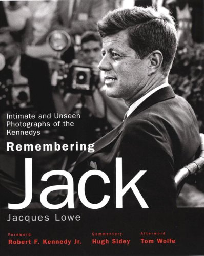 Rembering Jack: Intimate and Unseen Photographs of the Kennedys: LOWE, JACQUES (PHOTOGRAPHER), HUGH...