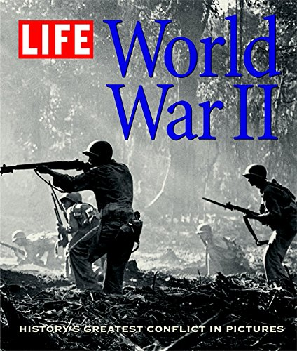 LIFE: World War II: History's Greatest Conflict in Pictures: Richard B. Stolley