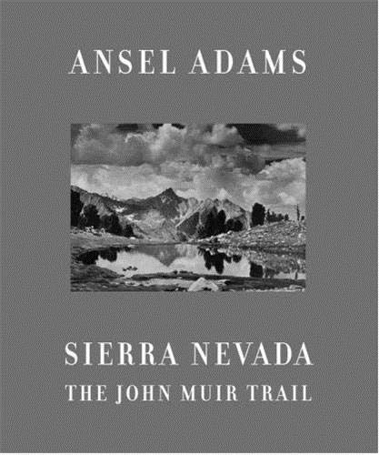 Sierra Nevada: The John Muir Trail: Adams, Ansel