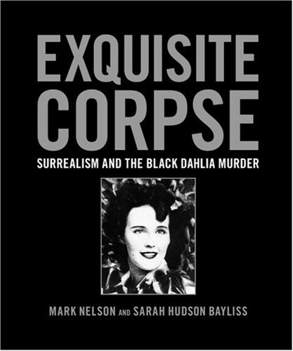 Exquisite Corpse: Surrealism And the Black Dahlia Murder