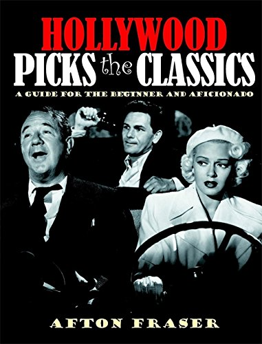 Hollywood Picks the Classics: A Guide for the Beginner and the Aficionado: Fraser, Afton