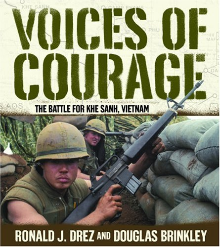 Voices of Courage: The Battle for Khe Sanh, Vietnam: Drez, Ronald J., and Brinkley, Douglas