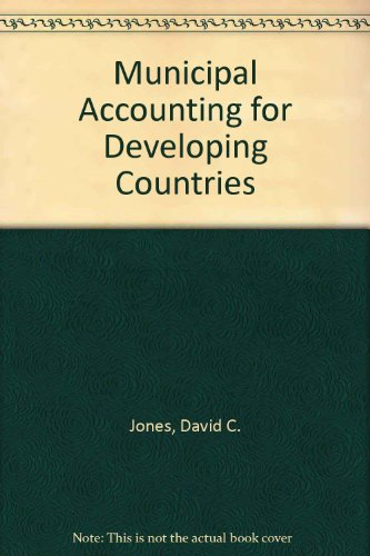 Municipal Accounting for Developing Countries: Jones, David C.