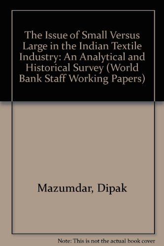 The Issue of Small Versus Large in the Indian Textile Industry: An Analytical and Historical Survey...