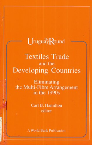 Textiles Trade and the Developing Countries: Eliminating the Multi-Fibre Arrangement in the 1990 (...