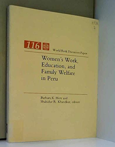 Women's Work, Education, and Family Welfare in Peru (World Bank Discussion Paper): Herz, ...