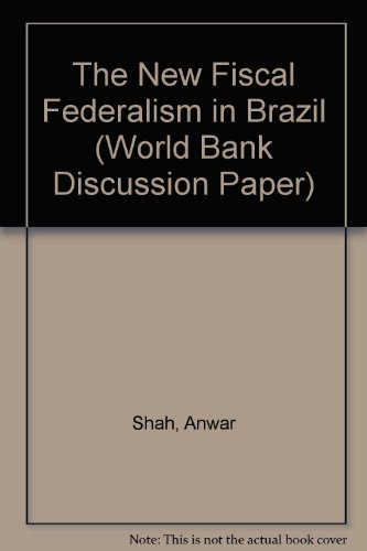 The New Fiscal Federalism in Brazil (World Bank Discussion Paper): Anwar Shah