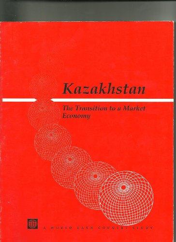 Kazakhstan: The Transition to a Market Economy: Anon