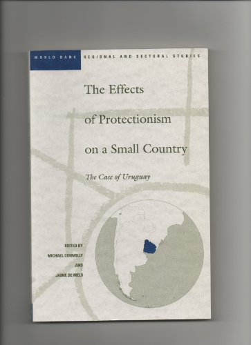 9780821327883: The Effects of Protectionism on a Small Country: The Case of Uruguay (World Bank Regional and Sectoral Studies)