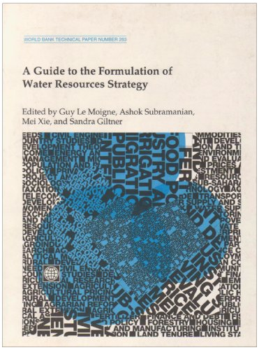 A Guide to the Formulation of Water Resources Strategy: Guy Le Moigne, Ashok Subramanian, Mei Xie, ...