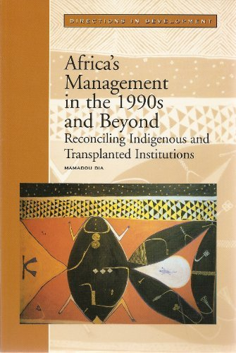 Africa's Management in the 1990s and Beyond: Reconciling Indigenous and Transplanted Institutions (Directions in Development) (9780821334317) by Mamadou Dia