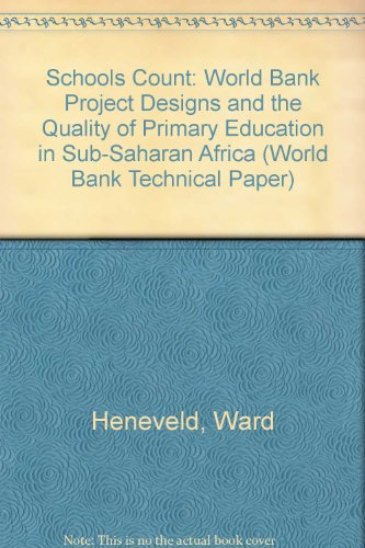 9780821334607: Schools Count: World Bank Project Designs and the Quality of Primary Education in Sub-Saharan Africa (World Bank Technical Paper)