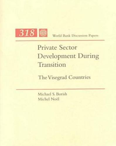 Private Sector Development During Transition: The Visegrad Countries (World Bank Discussion Paper):...