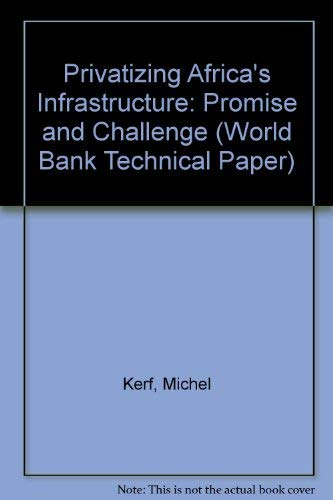 Privatizing Africa s Infrastructure: Promise and Challenge: Michel Kerf, Warrick