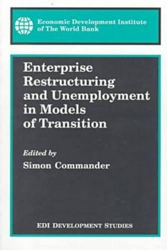 Enterprise Restructuring and Unemployment in Models of Transition (WBI Development Studies): World ...