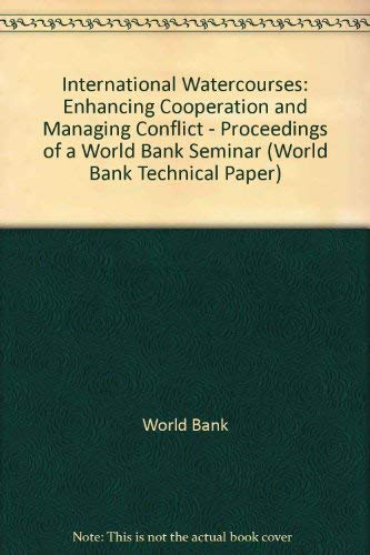 9780821342985: International Watercourses: Enhancing Cooperation and Managing Conflict : Proceedings of a World Bank Seminar (World Bank Technical Paper)