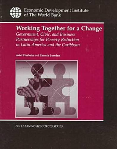 9780821343395: Working Together for a Change: Government, Business, and Civic Partnerships for Poverty Reduction in Latin America and the Caribbean (WBI Learning Resources Series)
