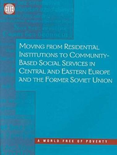 9780821344903: Moving from Residential Institutions to Community-Based Social Services in Central and Eastern Europe and the Former Soviet Union (World Free of Poverty)