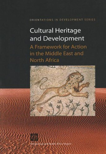 Cultural Heritage and Development: A Framework for Action in the Middle East and North Africa (...