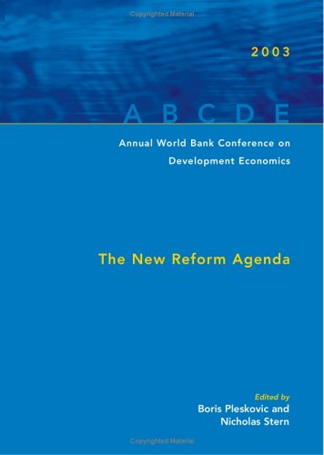 Annual World Bank Conference on Development Economics 2003: The New Reform Agenda (Annual World ...