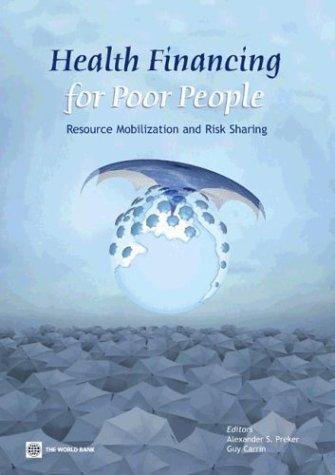 Health Financing for Poor People: Resource Mobilization: Alexander S. Preker,