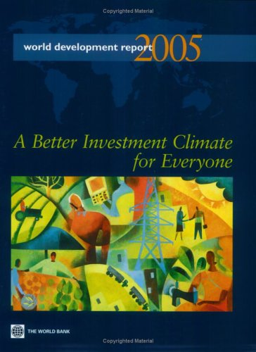 World Development Report 2005: A Better Investment Climate for Everyone: World Bank Staff