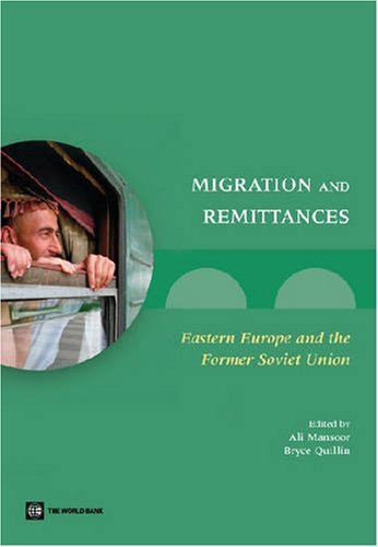 Migration and Remittances: Eastern Europe and the: Editor-Ali Mansoor; Editor-Bryce